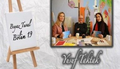 Yusuf Taktak ile sanat Beyaz Tuval'in 19. bölümünde