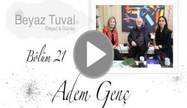 Adem Genç ile sanat Beyaz Tuval'in 21. bölümünde