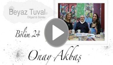 Onay Akbaş ile sanat Beyaz Tuval'in 24. bölümünde