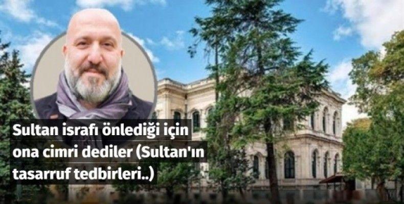 Sultan israfı önlediği için ona cimri dediler (Sultan'ın tasarruf tedbirleri..)