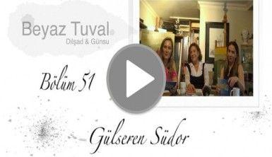 Gülseren Südor ile sanat Beyaz Tuval'in 51. bölümünde
