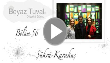 Şükrü Karakuş ile sanat Beyaz Tuval'in 56. bölümünde