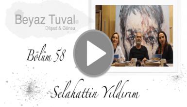 Selahattin Yıldırım ile sanat Beyaz Tuval'in 58. bölümünde