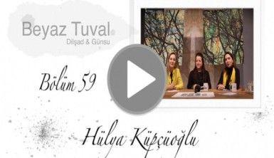 Hülya Küpçüoğlu ile sanat Beyaz Tuval'in 59. bölümünde