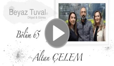 Altan Çelem ile sanat Beyaz Tuval'in 65. bölümünde