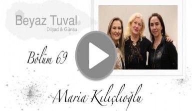 Maria Kılıçlıoğlu ile sanat Beyaz Tuval'in 69. bölümünde