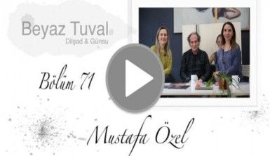Mustafa Özel ile sanat Beyaz Tuval'in 71. bölümünde