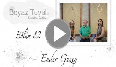 Ender Güzey ile sanat Beyaz Tuval'in 82. bölümünde