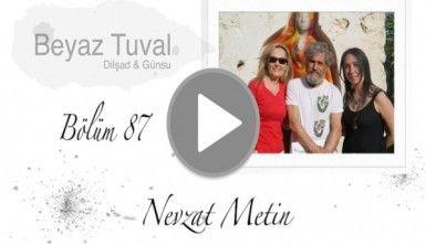 Nevzat Metin ile sanat Beyaz Tuval'in 87. bölümünde
