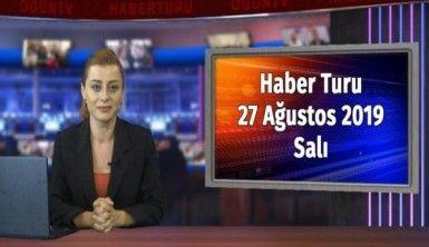 Haber Turu 27 Ağustos 2019 Salı