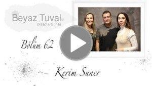 Kerim Suner ile sanat Beyaz Tuval'in 62. bölümünde   Beyaz Tuval Bölüm 62