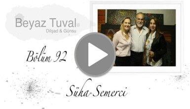 Süha Semerci ile sanat Beyaz Tuval'in 92. bölümünde