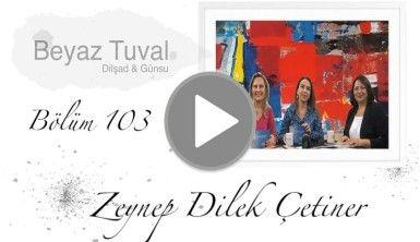 Zeynep Dilek Çetiner ile sanat Beyaz Tuval'in 103. bölümünde