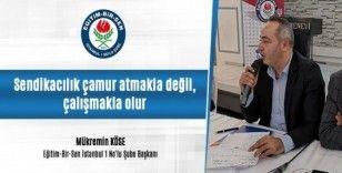 """Eğitim-Bir-Sen İstanbul 1 No'lu Şube Başkanı Köse: """"Sendikacılık çamur atmakla değil, çalışmakla olur"""""""