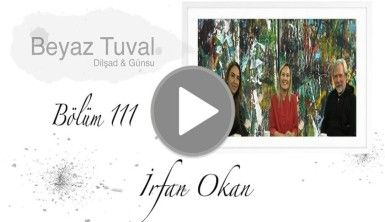 İrfan Okan ile sanat Beyaz Tuval'in 111. bölümünde