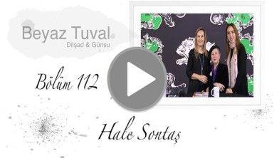 Hale Sontaş ile sanat Beyaz Tuval'in 112. bölümünde