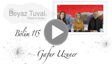 Gafur Uzuner ile sanat Beyaz Tuval'in 115. bölümünde