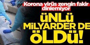 Ünlü milyarder koronavirüsten öldü!