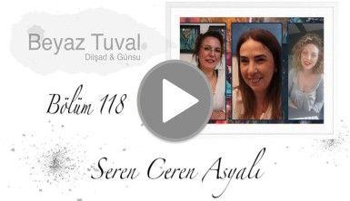 Seren Ceren Asyalı ile sanat Beyaz Tuval'in 118. bölümünde