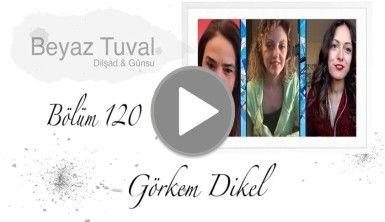 Görkem Dikel ile sanat Beyaz Tuval'in 120. bölümünde