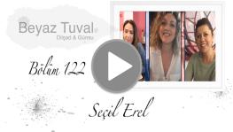 Seçil Erel ile sanat Beyaz Tuval'in 122. bölümünde