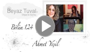 Ahmet Yeşil ile sanat Beyaz Tuval'in 124. bölümünde