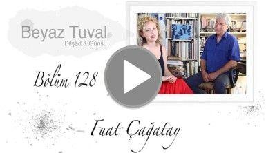 Fuat Çağatay ile sanat Beyaz Tuval'in 128. bölümünde