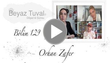 Orhan Zafer ile sanat Beyaz Tuval'in 129. bölümünde