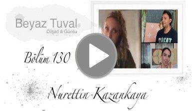 Nurettin Kazankaya ile sanat Beyaz Tuval'in 130. bölümünde