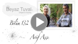 Arif Aşçı ile sanat Beyaz Tuval'in 132. bölümünde
