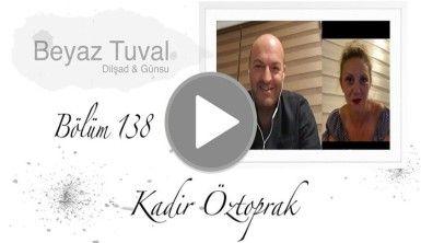 Kadir Öztoprak ile sanat Beyaz Tuval'in 138. bölümünde