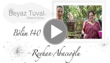 Reyhan Abacıoğlu ile sanat Beyaz Tuval'in 140. bölümünde