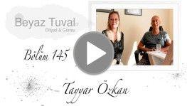 Tayyar Özkan ile sanat Beyaz Tuval'in 145. bölümünde